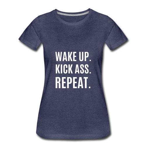 Wake Up. Kick Ass. Repeat. - Frauen Premium T-Shirt