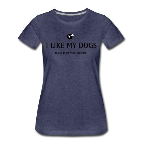 Like my dogs - Frauen Premium T-Shirt