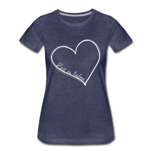 Zeit zu lieben - Frauen Premium T-Shirt