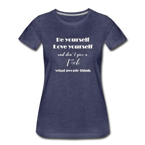 Be yourself, Love yourself... white - Frauen Premium T-Shirt