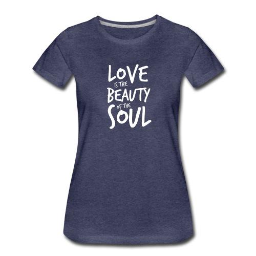 Love is the beauty of the soul B - Maglietta Premium da donna