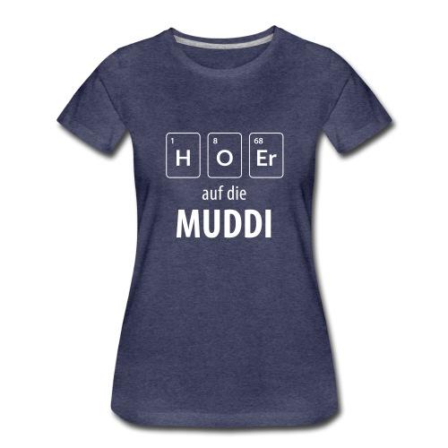 Hör auf die Muddi - Frauen Premium T-Shirt