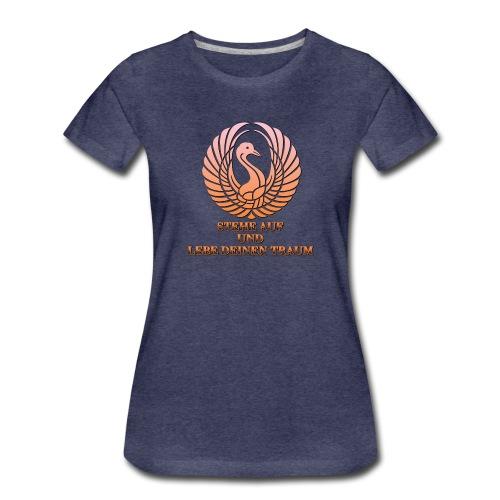 Stehe auf und Lebe deinen Traum - Frauen Premium T-Shirt