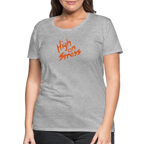 High on stress - Women's Premium T-Shirt