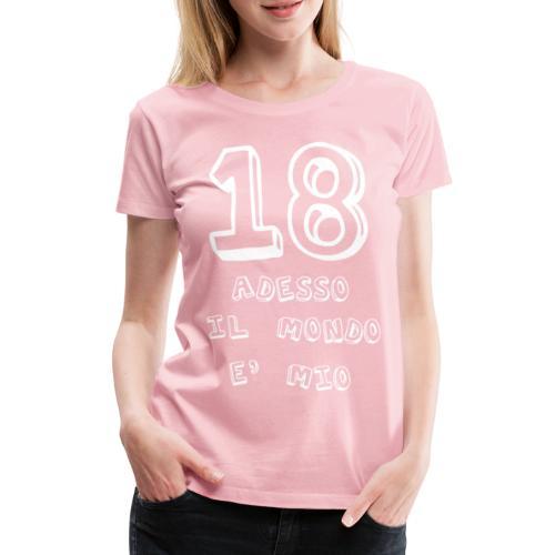 18 adesso il mondo e mio - Maglietta Premium da donna
