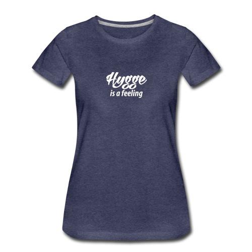 Hygge is a feeling Glück Zufriedenheit It-Word Yes - Women's Premium T-Shirt