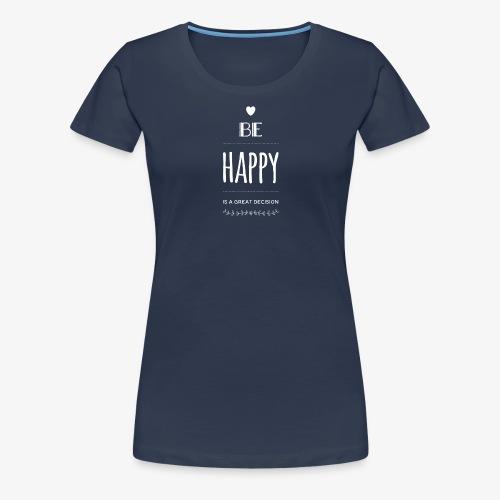 BE Happy ❤️ - Frauen Premium T-Shirt