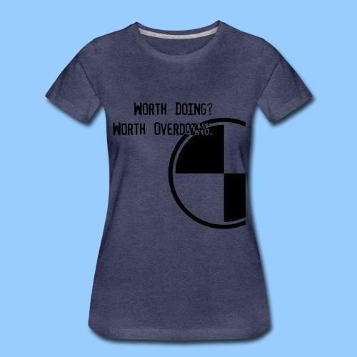 Anything worth doing. - Women's Premium T-Shirt