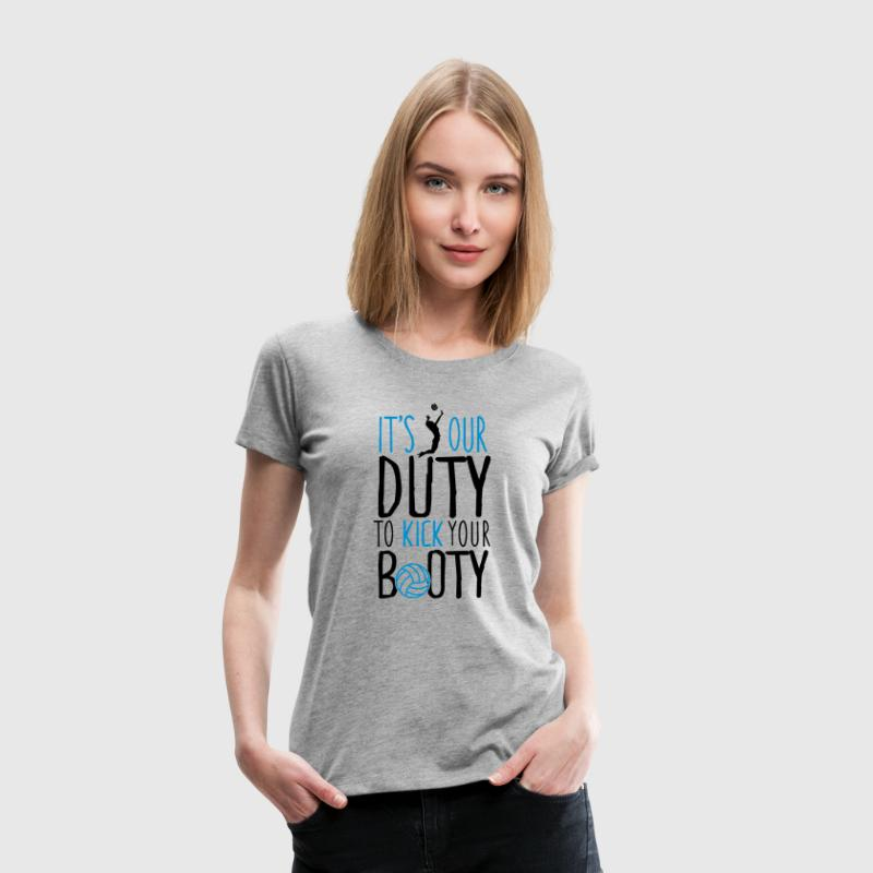 It's our duty to kick your booty - Vrouwen Premium T-shirt