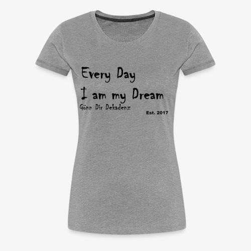 I am my Dream - Frauen Premium T-Shirt