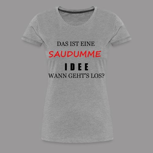 Dumme Idee - Frauen Premium T-Shirt