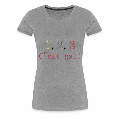 1,2,3 c'est gai ! - T-shirt Premium Femme