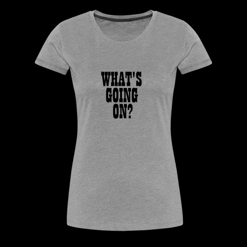 What's Going On? The Snuts - Women's Premium T-Shirt