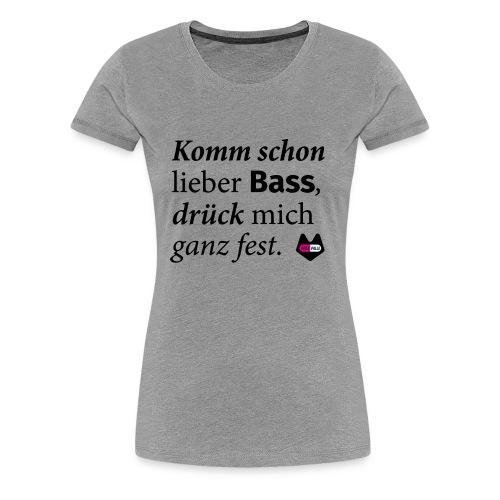 Komm schon lieber Bass - Frauen Premium T-Shirt