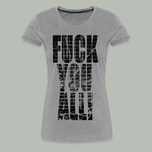 fuck you all 2 - Frauen Premium T-Shirt