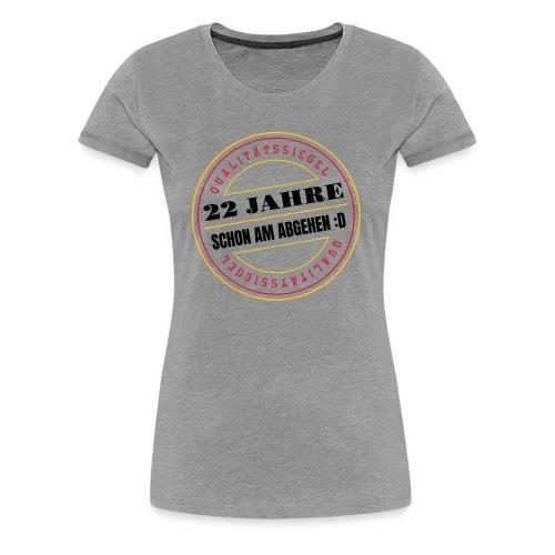 22 Jahre ✪ Schon Am Abgehen Qualitätssiegel Vektor - Frauen Premium T-Shirt