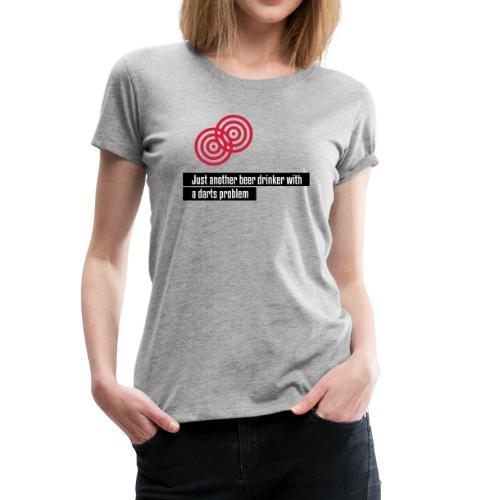 Ein weiterer Biertrinker - Frauen Premium T-Shirt