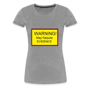 Warning! May require evidence - Women's Premium T-Shirt
