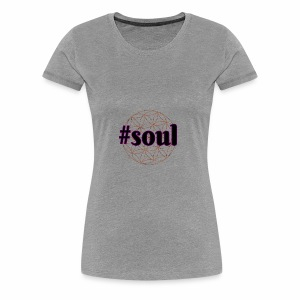 #soul, Inspirational Motivational Life Quote Gift - Women's Premium T-Shirt