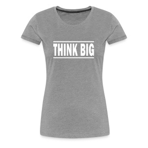 Think Big T-shirt | Unique text T-shirts - Dame premium T-shirt