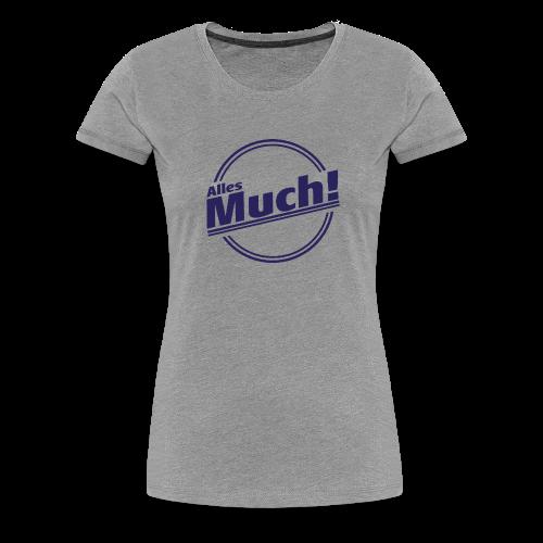Alles Much – wenn Du gar nicht zufrieden bist - Frauen Premium T-Shirt