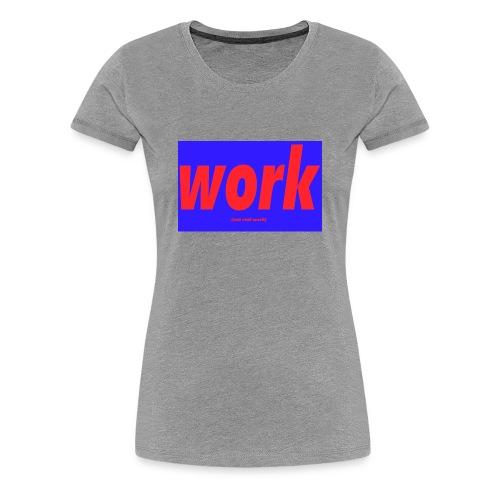work - Naisten premium t-paita