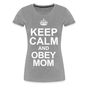 Keep calm and obey mom - Frauen Premium T-Shirt