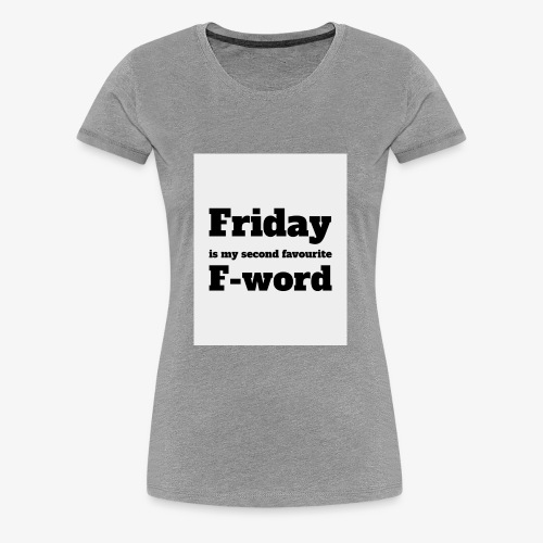 Friday is my second favourite f-word - Women's Premium T-Shirt