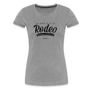 Life is a Rodeo - ride it! - Frauen Premium T-Shirt