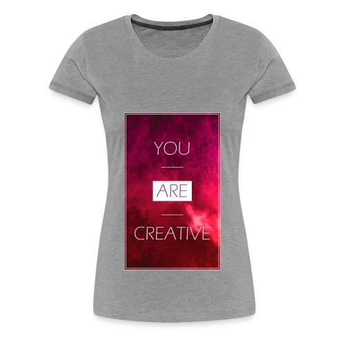 You are creative! - Frauen Premium T-Shirt