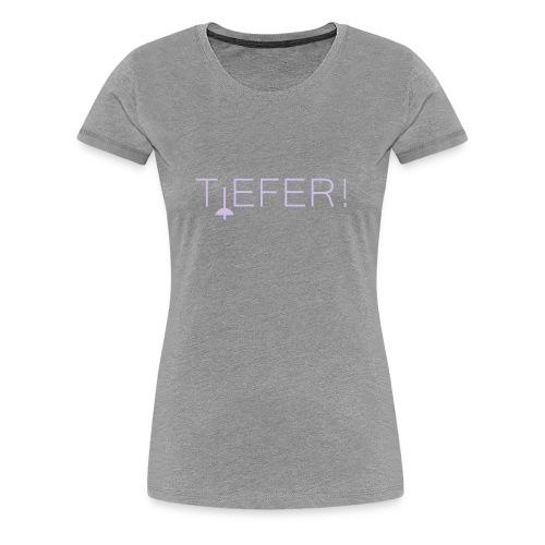 Tiefer - Frauen Premium T-Shirt