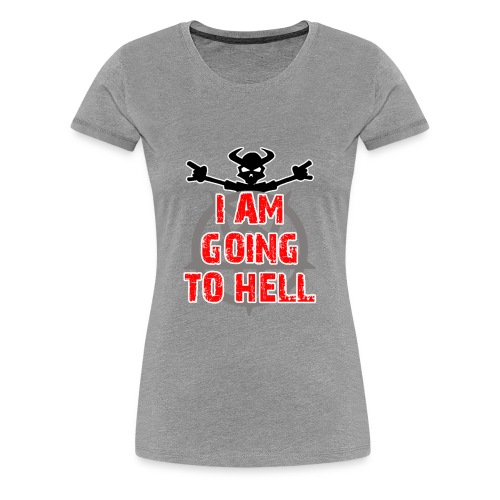 Going to hell - Women's Premium T-Shirt