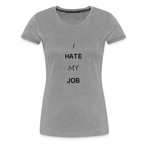 hatemyjob - Vrouwen Premium T-shirt