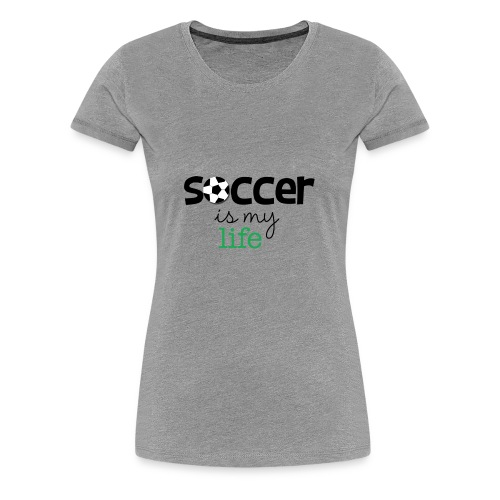soccer is life - Camiseta premium mujer