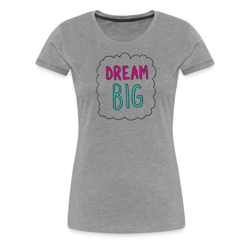 Dream Big quote. - Women's Premium T-Shirt
