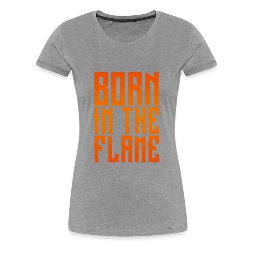 maglietta_born_in_the_flame - Maglietta Premium da donna