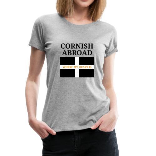 Cornish abroad - Women's Premium T-Shirt