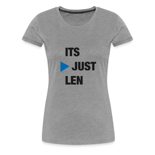 ItsJustLen - Frauen Premium T-Shirt