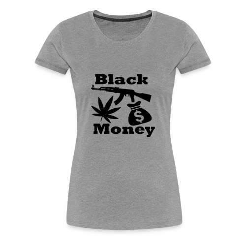 Black Money - Vrouwen Premium T-shirt