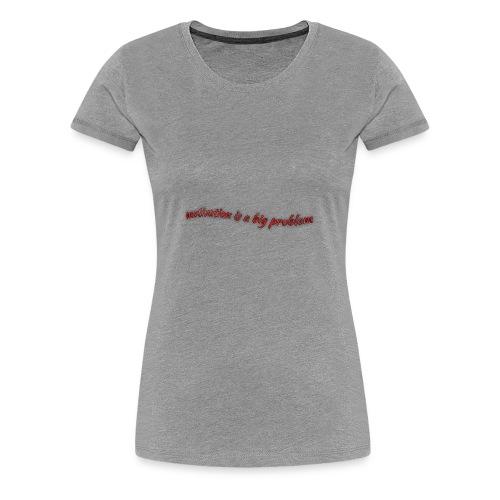 motivaatio on suuri ongelma - Naisten premium t-paita