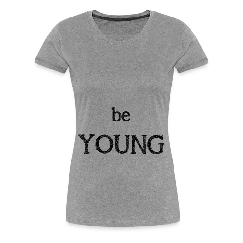Be Young - T-shirt Premium Femme