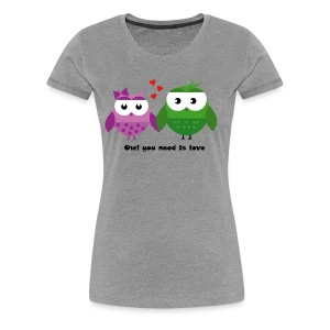 Owl you need is love - Frauen Premium T-Shirt