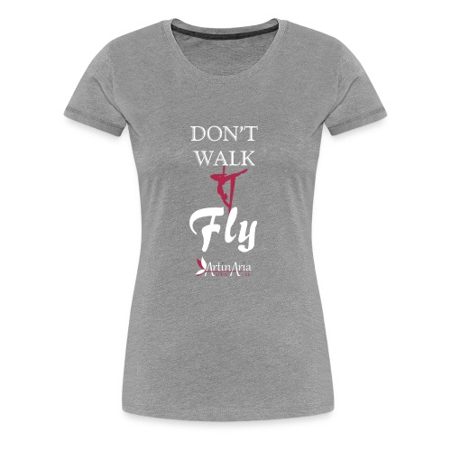 Dont walk fly - Maglietta Premium da donna