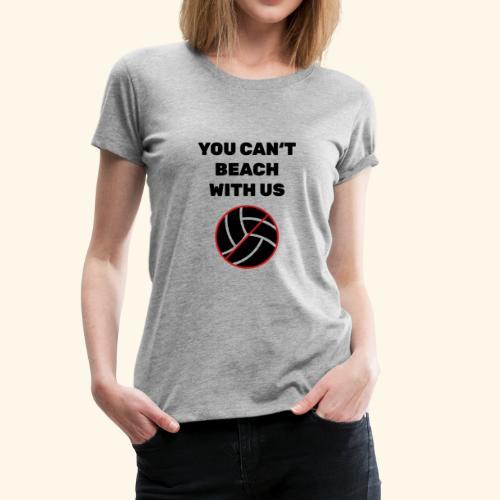 You can´t Beach with us - Frauen Premium T-Shirt