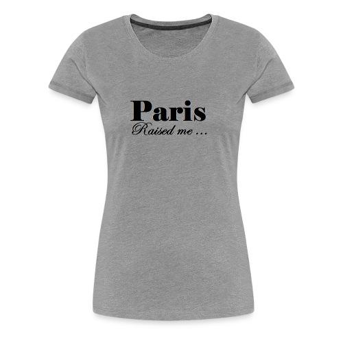 paris4raisedme Copier Copier - T-shirt Premium Femme