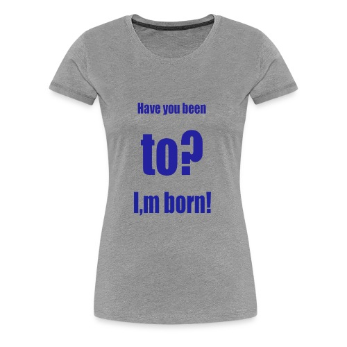 ich bin so geboren blau - Frauen Premium T-Shirt