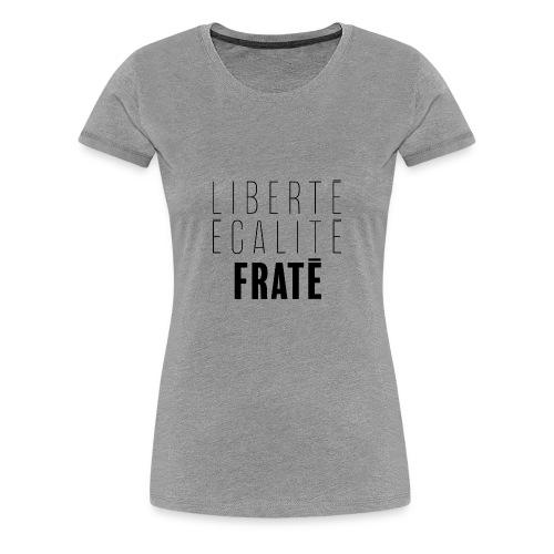 Liberté Egalité Fraté - T-shirt Premium Femme