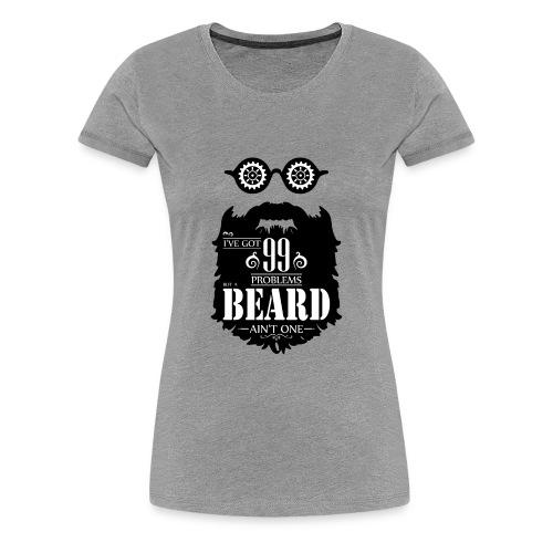 99 Problems Beard - Naisten premium t-paita