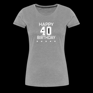 Happy 40th Birthday! - Frauen Premium T-Shirt