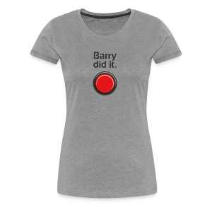 Barry did it - Women's Premium T-Shirt